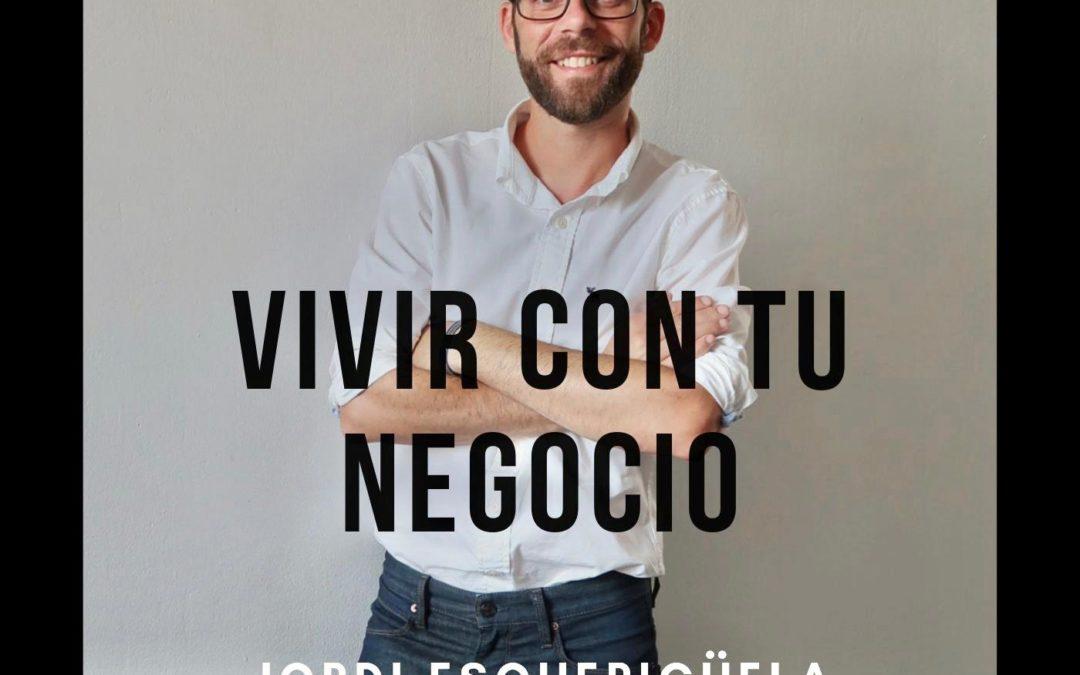 Introducción: Vivir con tu Negocio. El Podcast de Jordi Esquerigüela. 001