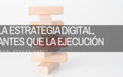 La estrategia digital siempre antes que la ejecución