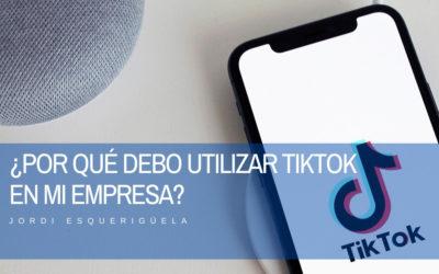 Por qué debo utilizar TikTok en mi empresa?